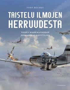 Taistelu ilmojen herruudesta : toisen maailmansodan parhaimmat hävittäjät, Tony Holmes