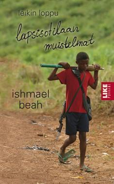 Leikin loppu : lapsisotilaan muistelmat, Ishmael Beah
