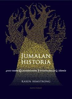 Jumalan historia : 4000 vuotta juutalaisuutta, kristinuskoa ja islamia, Karen Armstrong