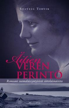 Äitien veren perintö : romaani suomalaisista naiskohtaloista, Solveig Torvik