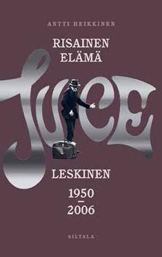 Risainen elämä : Juice Leskinen 1950-2006, Antti Heikkinen