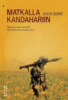 Matkalla Kandahariin : yhteenottojen keskellä islamilaisessa maailmassa, Jason Burke