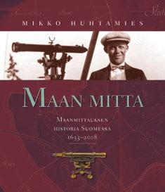 Maan mitta : maanmittauksen historia Suomessa 1633-2008, Mikko Huhtamies