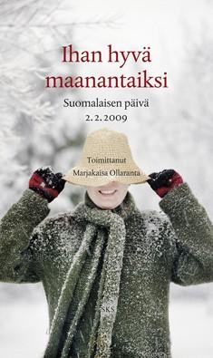 Ihan hyvä maanantaiksi : suomalaisen päivä 2.2.2009, Marjakaisa Ollaranta