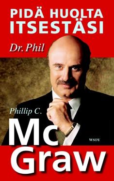Pidä huolta itsestäsi : tee elämästäsi oman itsesi näköinen, Phillip C. McGraw