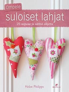 Ompele suloiset lahjat : 25 nopeaa ja nättiä ohjetta, Helen Philipps