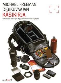 Digikuvaajan käsikirja : välttämätön matkaopas digijärjestelmäkameran käyttäjälle, Michael Freeman