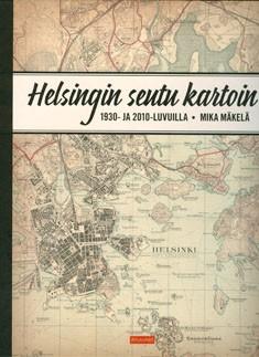 Helsingin seutu kartoin : 1930- ja 2010-luvuilla, Mika Mäkelä