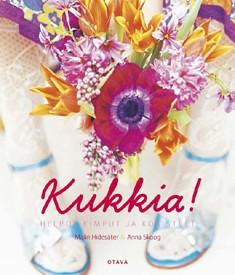 Kukkia! : helpot kimput ja koristeet, Malin Hidesäter