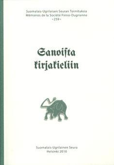 Sanoista kirjakieliin : juhlakirja Kaisa Häkkiselle 17. marraskuuta 2010, Sirkka Saarinen