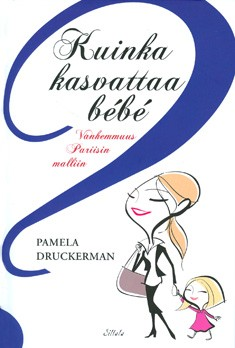Kuinka kasvattaa bébé : vanhemmuus Pariisin malliin, Pamela Druckerman