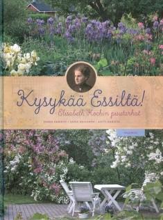 Kysykää Essiltä! : Elisabeth Kochin puutarhat, Maria Karisto