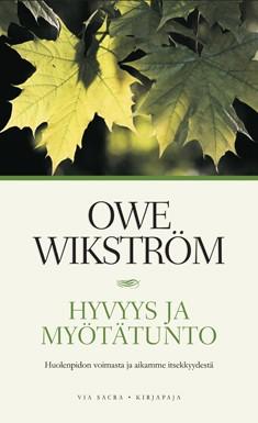 Hyvyys ja myötätunto : huolenpidon voimasta ja aikamme itsekkyydestä, Owe Wikström