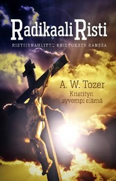 Radikaali risti : ristiinnaulittu Kristuksen kanssa, A. W. Tozer