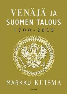 Venäjä ja Suomen talous : 1700-2015, Markku Kuisma