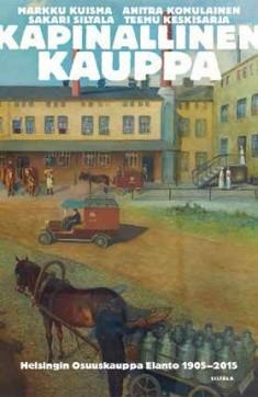 Kapinallinen kauppa : Helsingin Osuuskauppa Elanto 1905-2015, Markku Kuisma