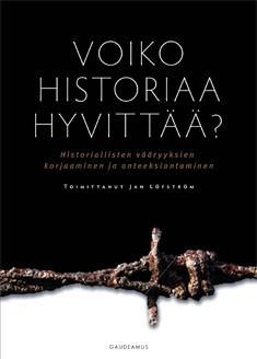 Voiko historiaa hyvittää? : historiallisten vääryyksien korjaaminen ja anteeksiantaminen, Jan Löfström