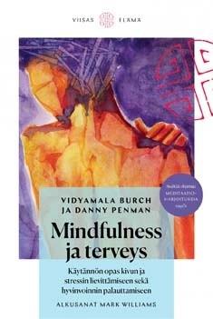 Mindfulness ja terveys : Näin lievität kipua ja stressiä ja palautat luonnollisen hyvinvoinnin, Danny Penman