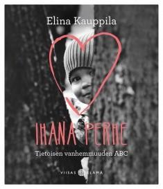 Ihana perhe : Tietoisen vanhemmuuden ABC, Elina Kauppila
