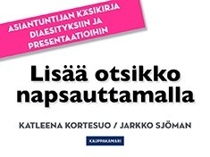 Lisää otsikko napsauttamalla : Asiantuntijan käsikirja diaesityksiin ja presentaatioihin, Katleena Kortesuo