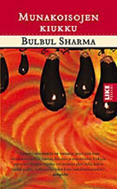 Munakoisojen kiukku : mausteisia tarinoita ja reseptejä Intiasta, Bulbul Sharma