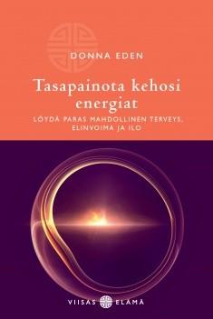 Tasapainota kehosi energiat : löydä paras mahdollinen terveys, elinvoima ja ilo, Donna Eden