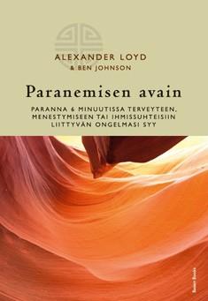 Paranemisen avain : paranna 6 minuutissa terveyteen, menestymiseen tai ihmissuhteisiin liittyvän ongelmasi syy, Alexander Loyd