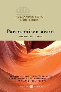 """Paranemisen avain = """"The healing code"""" : paranna 6 minuutissa terveyteen, menestymiseen tai ihmissuhteisiin liittyvän ongelmasi syy, Alexander Loyd"""