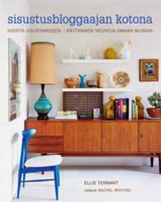 Sisustusbloggaajan kotona : ideoita sisustamiseen : käytännön neuvoja omaan blogiin, Ellie Tennant