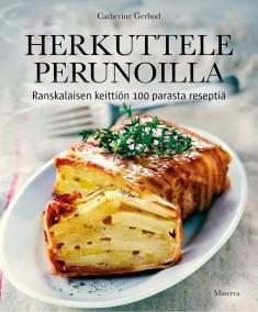 Herkuttele perunoilla : Ranskalaisen keittiön 100 parasta reseptiä, Catherine Gerbod