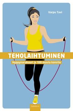 Teholaihtuminen : hyppynarukuuri ja 100 muuta konstia, Varpu Tavi