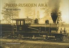 Pikku-Ruskojen aika : kappale Suomen rautateitten historiaa 1885-1959, Juhani Valanto