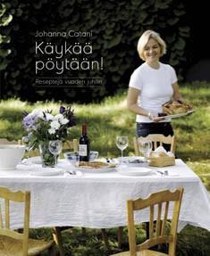 Käykää pöytään! : reseptejä vuoden juhliin, Johanna Catani