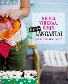 Ekolangasta! : neulo, virkkaa, kirjo, Sanna Vatanen