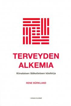 Terveyden alkemia : kiinalaisen lääketieteen käsikirja, Rene Bürkland
