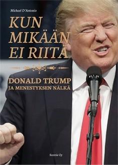 Kun mikään ei riitä : Donald Trump ja menestyksen nälkä, Michael D'Antonio