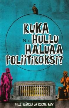 Kuka hullu haluaa poliitikoksi?, Ville Blåfield