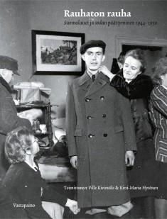 Rauhaton rauha : suomalaiset ja sodan päättyminen 1944-1950, Ville Kivimäki