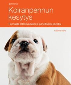 Koiranpennun kesytys : pennusta tottelevaiseksi ja onnelliseksi koiraksi, Caroline Davis