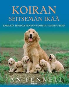 Koiran seitsemän ikää : parasta hoitoa pentuvuosista vanhuuteen, Jan Fennell