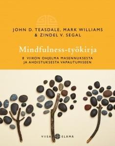 Mindfulness-työkirja : 8 viikon ohjelma masennuksesta ja ahdistuksesta vapautumiseen, John Teasdale