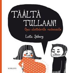 Täältä tullaan! : opas aloitteleville vanhemmille, Lotta Sjöberg