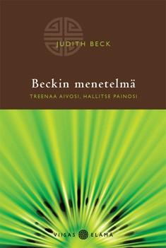 Beckin menetelmä : treenaa aivosi, hallitse painosi, Judith Beck