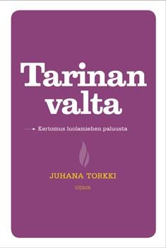 Tarinan valta : kertomus luolamiehen paluusta, Juhana Torkki