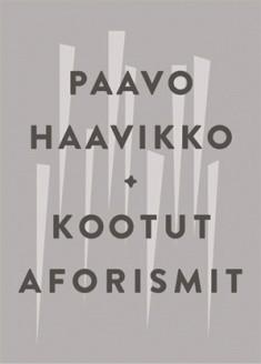 On hyvä elää ja palella : kootut aforismit, Paavo Haavikko