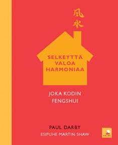 Selkeyttä, valoa, harmoniaa : joka kodin fengshui, Paul Darby