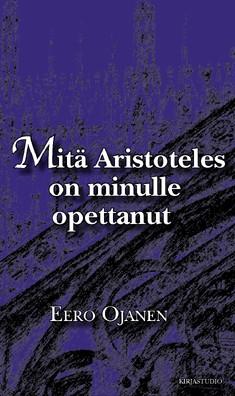 Mitä Aristoteles on minulle opettanut, Eero Ojanen