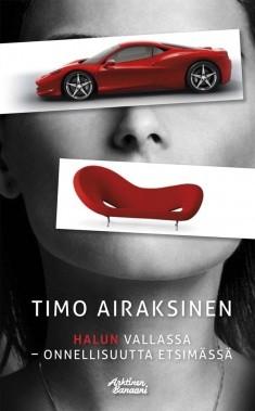 Halun vallassa : onnellisuutta etsimässä, Timo Airaksinen