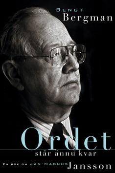 Ordet står ännu kvar : en bok om Jan-Magnus Jansson, Bengt Bergman