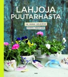 Lahjoja puutarhasta : 100 ihanaa lahjaideaa, Debora Robertson